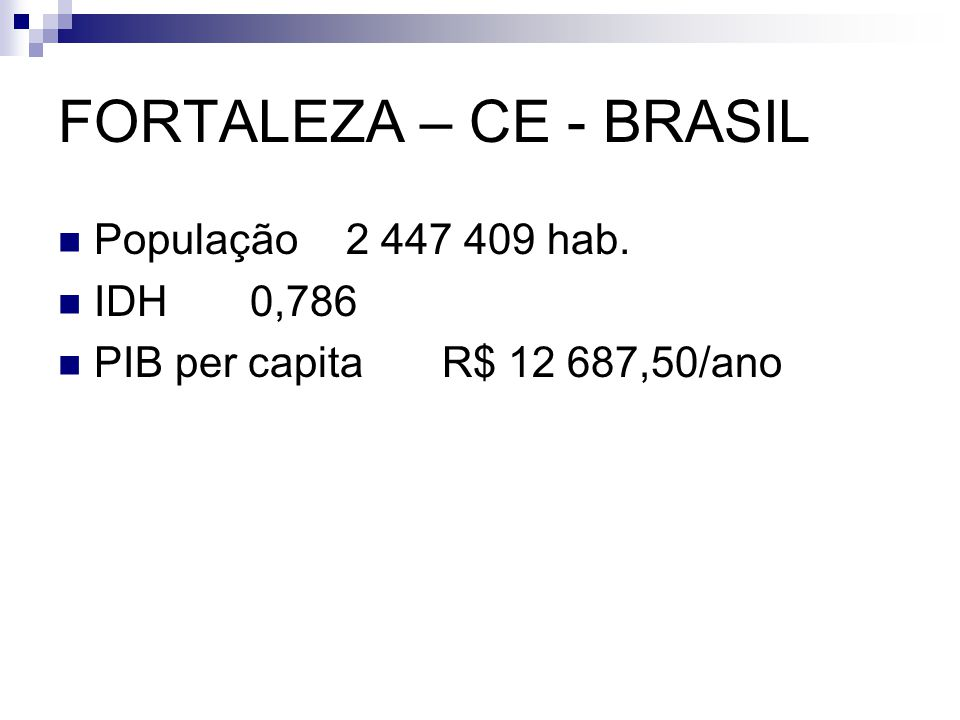 FORTALEZA – CE - BRASIL População 2 447 409 hab. IDH 0,786