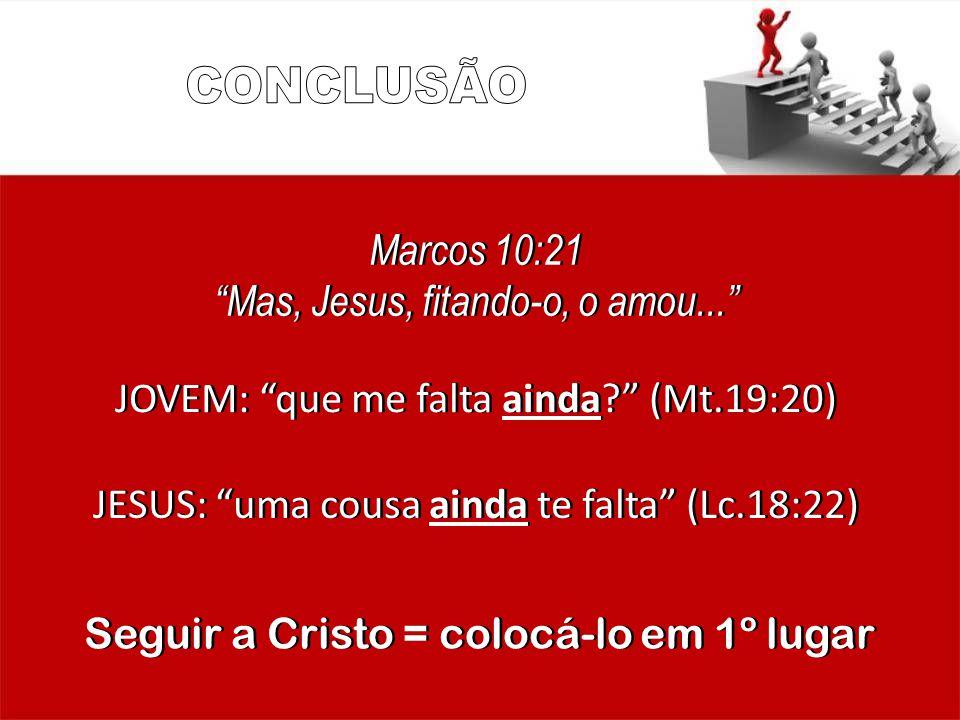 CONCLUSÃO Marcos 10:21 Mas, Jesus, fitando-o, o amou...