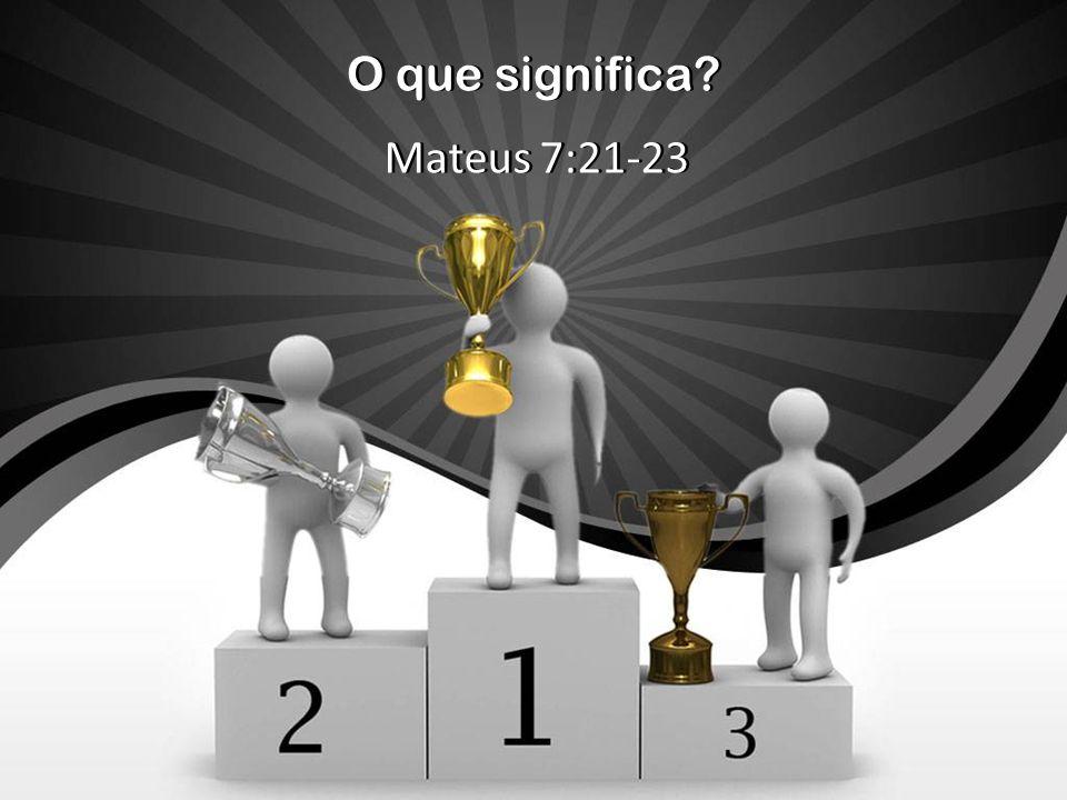 O que significa Mateus 7:21-23