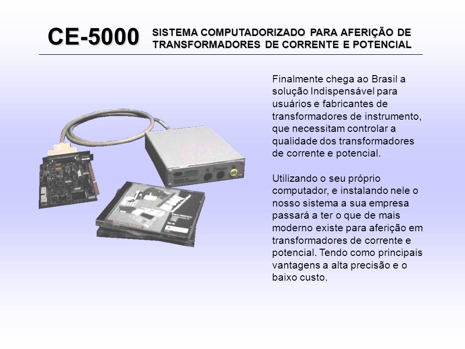 CE-5000 SISTEMA COMPUTADORIZADO PARA AFERIÇÃO DE TRANSFORMADORES DE CORRENTE E POTENCIAL.