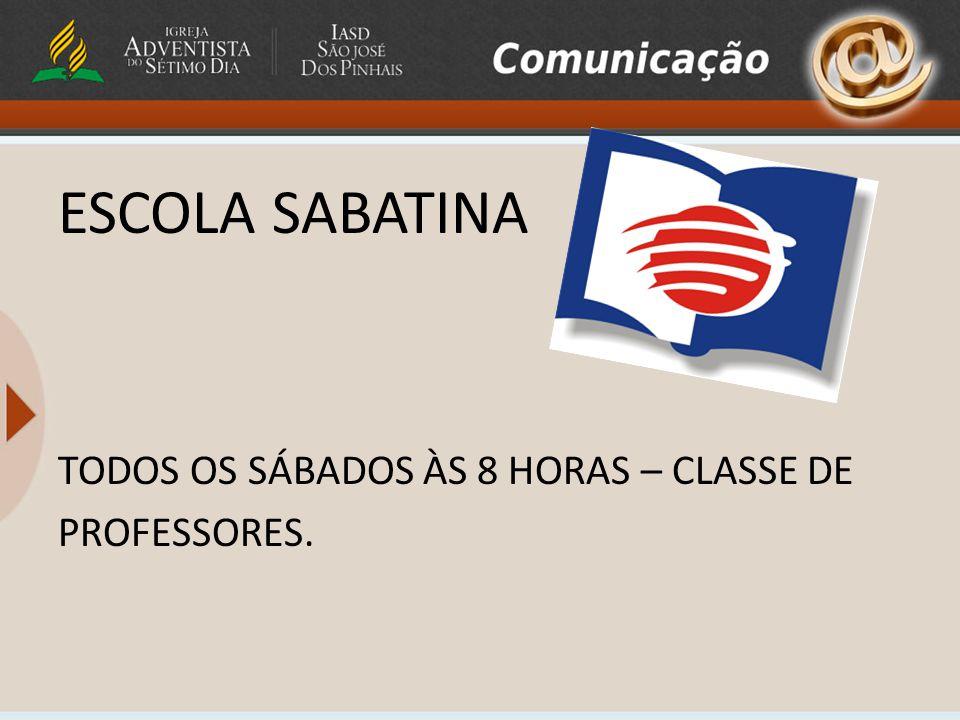 ESCOLA SABATINA TODOS OS SÁBADOS ÀS 8 HORAS – CLASSE DE PROFESSORES.