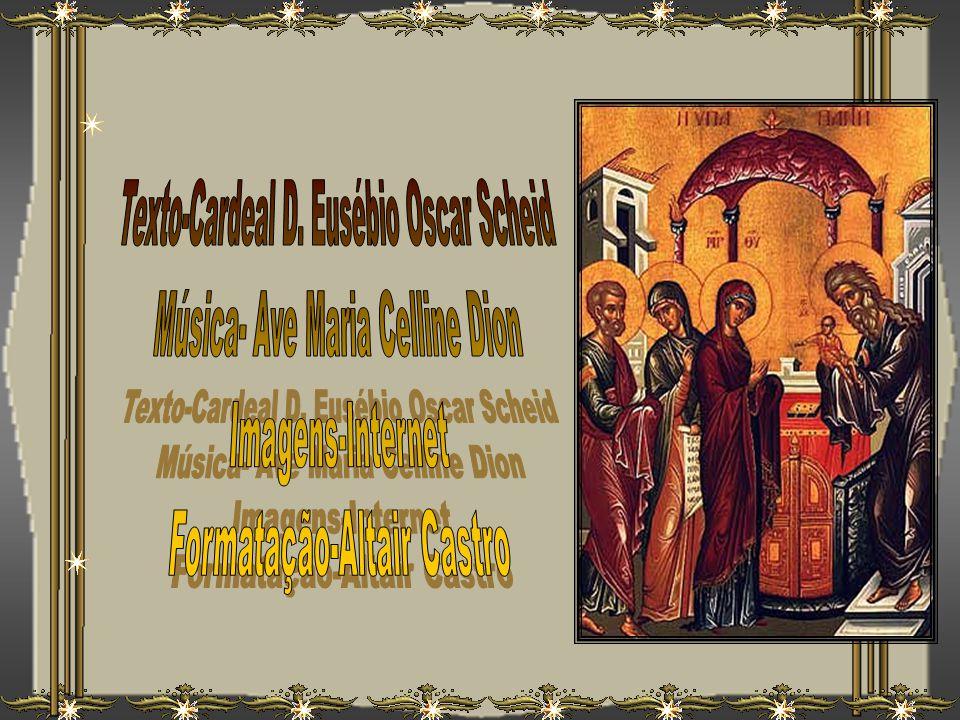 Texto-Cardeal D. Eusébio Oscar Scheid Música- Ave Maria Celline Dion
