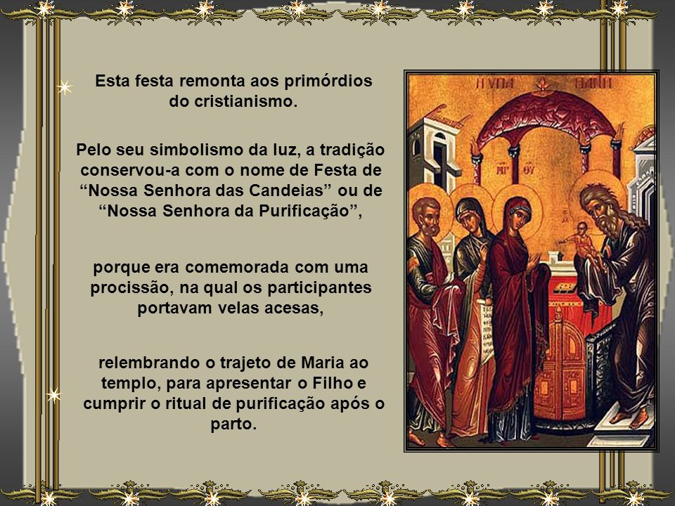 Esta festa remonta aos primórdios do cristianismo.