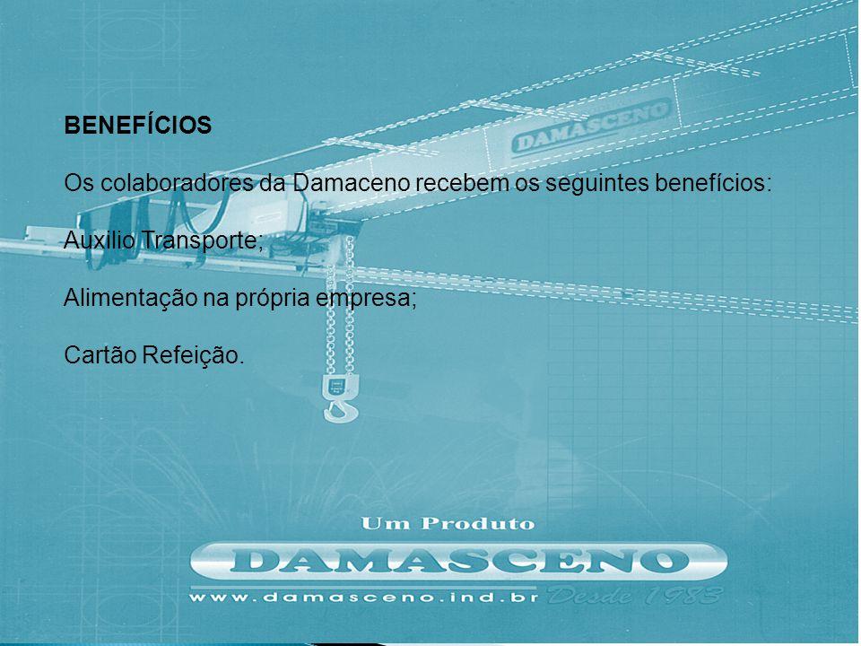 BENEFÍCIOS Os colaboradores da Damaceno recebem os seguintes benefícios: Auxilio Transporte; Alimentação na própria empresa;
