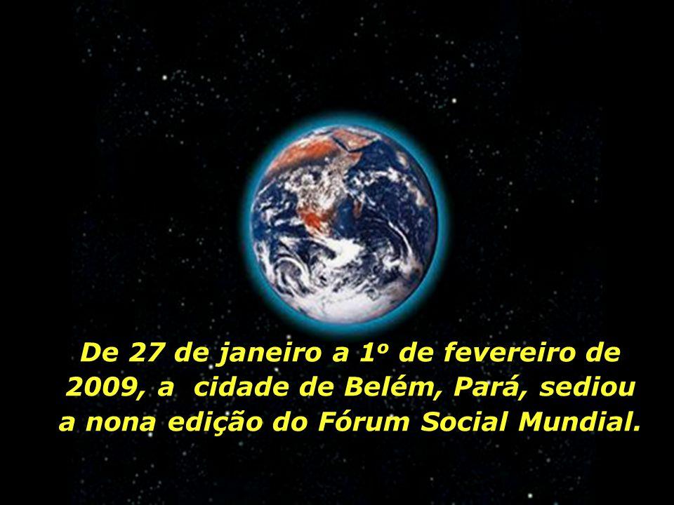 De 27 de janeiro a 1o de fevereiro de 2009, a cidade de Belém, Pará, sediou a nona edição do Fórum Social Mundial.