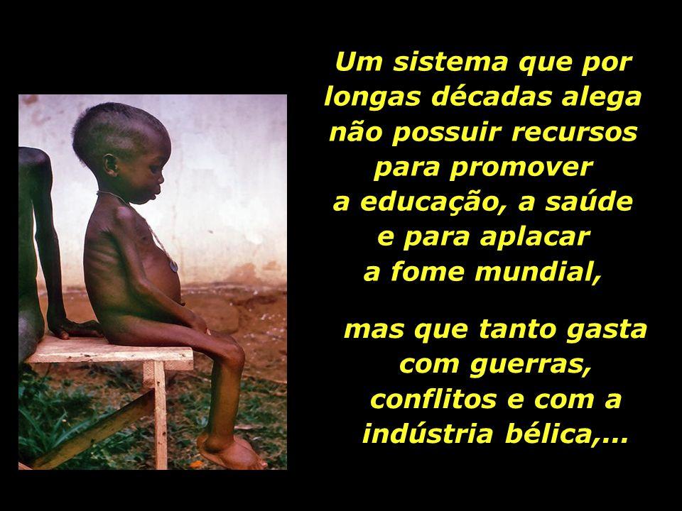 Um sistema que por longas décadas alega não possuir recursos para promover a educação, a saúde e para aplacar a fome mundial,