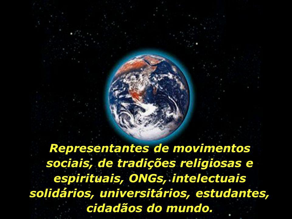 Representantes de movimentos sociais, de tradições religiosas e espirituais, ONGs, intelectuais solidários, universitários, estudantes, cidadãos do mundo.