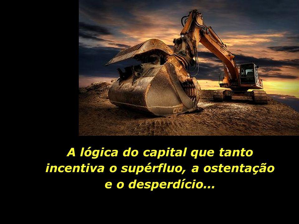 A lógica do capital que tanto incentiva o supérfluo, a ostentação