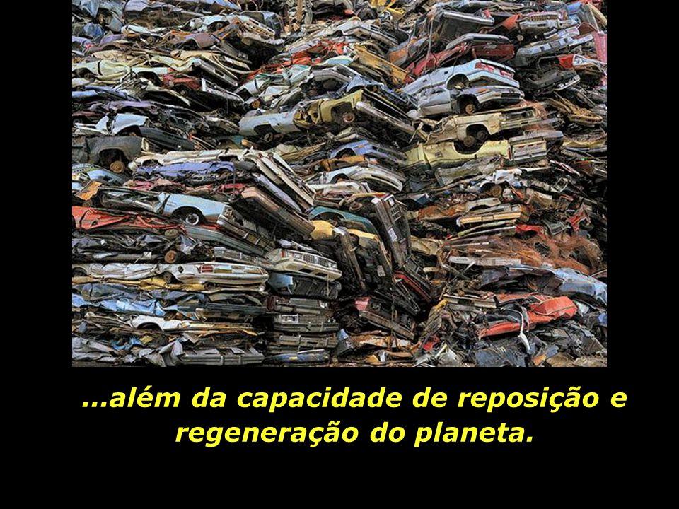 ...além da capacidade de reposição e regeneração do planeta.