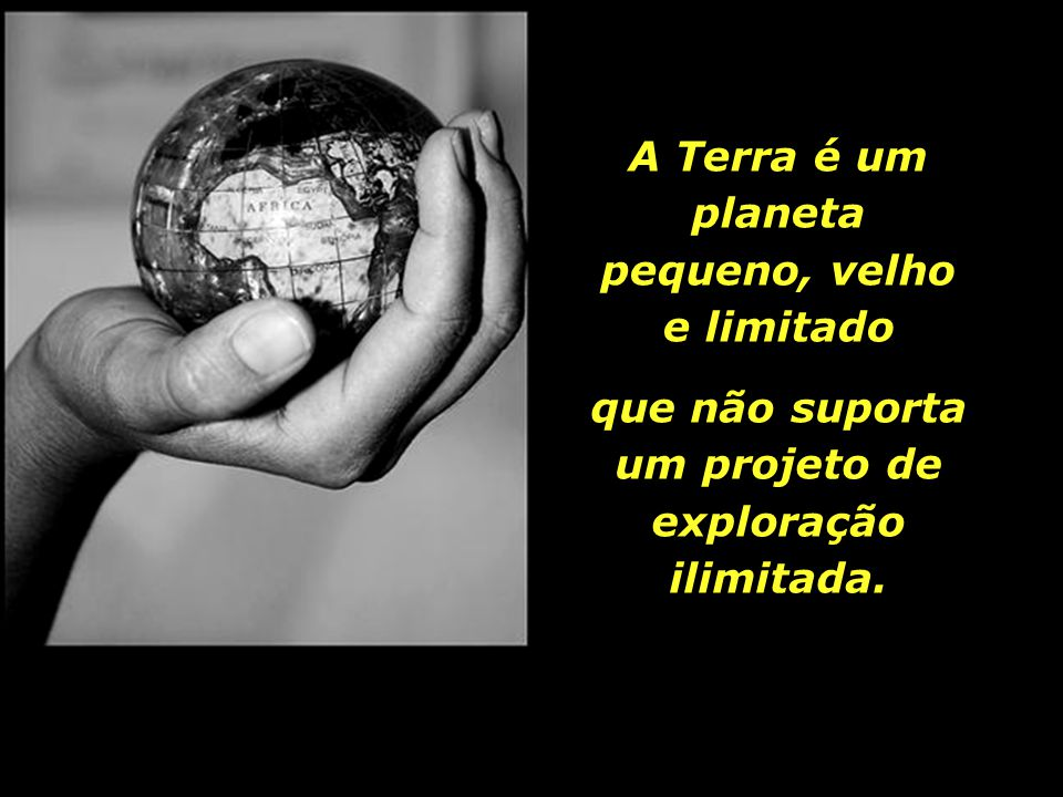 A Terra é um planeta pequeno, velho e limitado