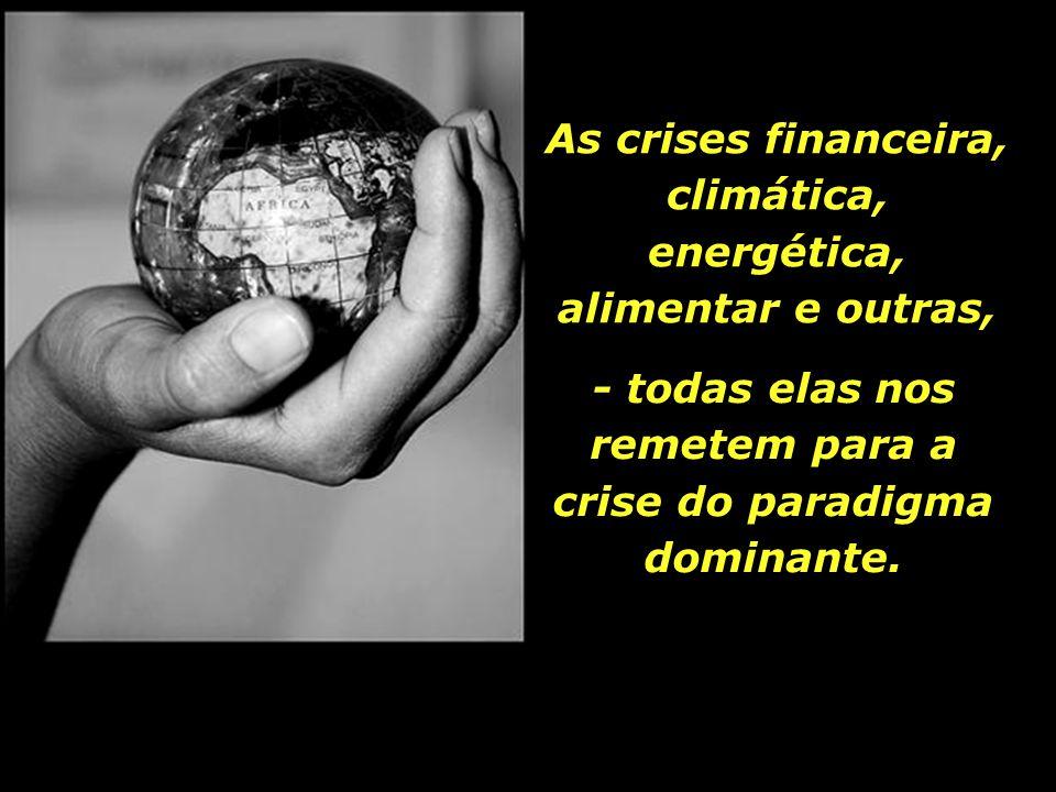 As crises financeira, climática, energética, alimentar e outras,