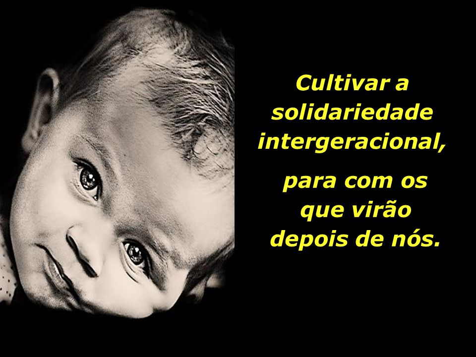 Cultivar a solidariedade intergeracional,