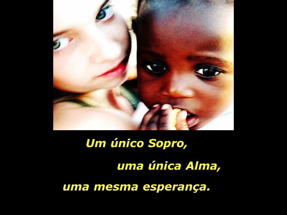 Um único Sopro, uma única Alma, uma mesma esperança.