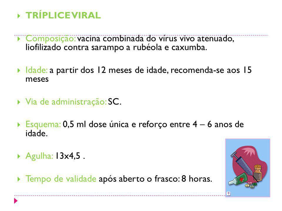 TRÍPLICE VIRAL Composição: vacina combinada do vírus vivo atenuado, liofilizado contra sarampo a rubéola e caxumba.