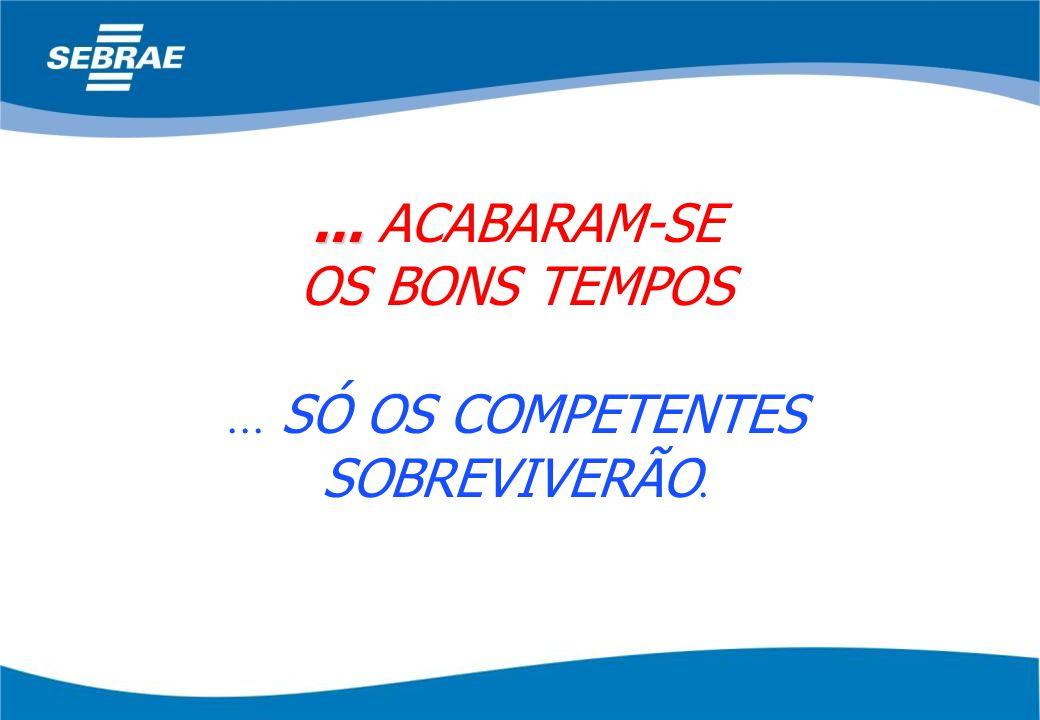 ... ACABARAM-SE OS BONS TEMPOS ... SÓ OS COMPETENTES SOBREVIVERÃO.