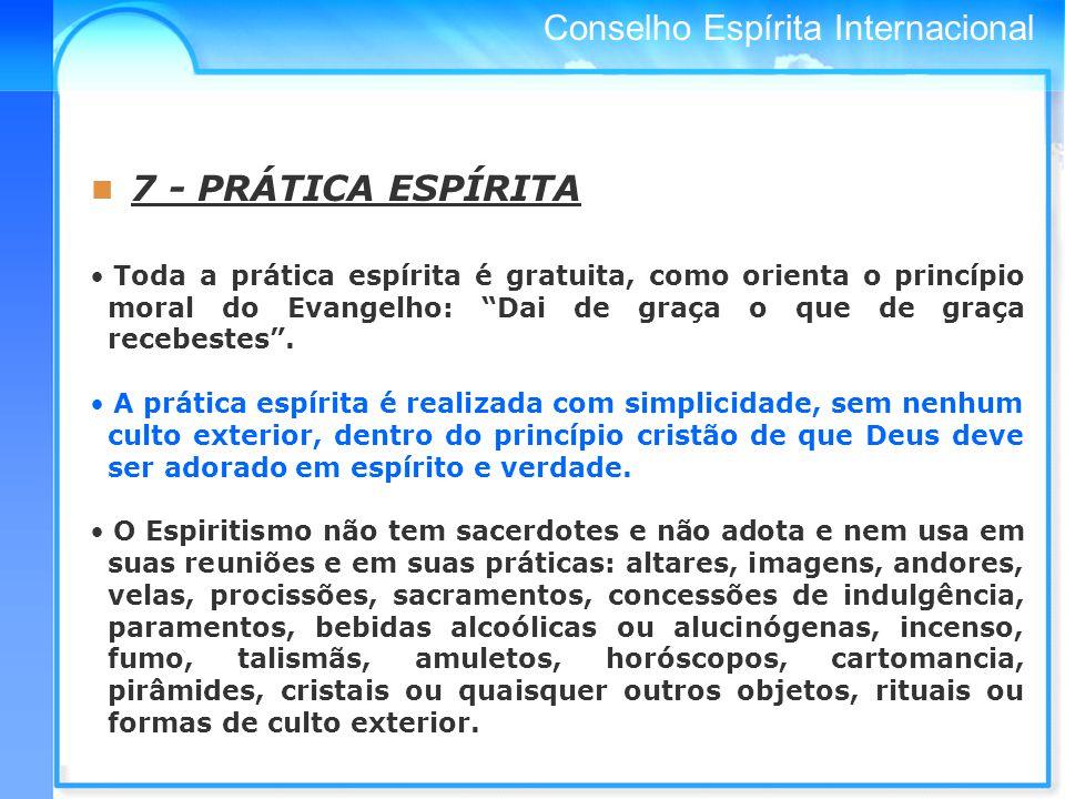 7 - PRÁTICA ESPÍRITA Toda a prática espírita é gratuita, como orienta o princípio moral do Evangelho: Dai de graça o que de graça recebestes .