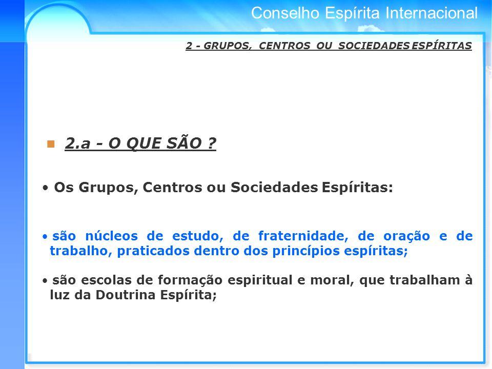 2.a - O QUE SÃO Os Grupos, Centros ou Sociedades Espíritas: