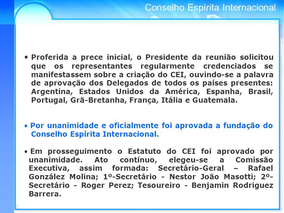 Proferida a prece inicial, o Presidente da reunião solicitou que os representantes regularmente credenciados se manifestassem sobre a criação do CEI, ouvindo-se a palavra de aprovação dos Delegados de todos os países presentes: Argentina, Estados Unidos da América, Espanha, Brasil, Portugal, Grã-Bretanha, França, Itália e Guatemala.