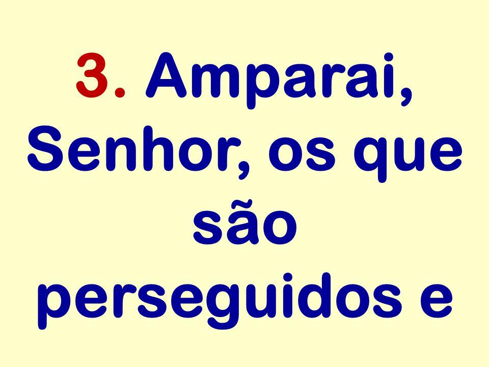 3. Amparai, Senhor, os que são perseguidos e