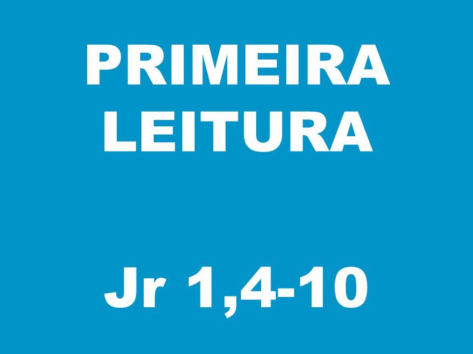 PRIMEIRA LEITURA Jr 1,4-10