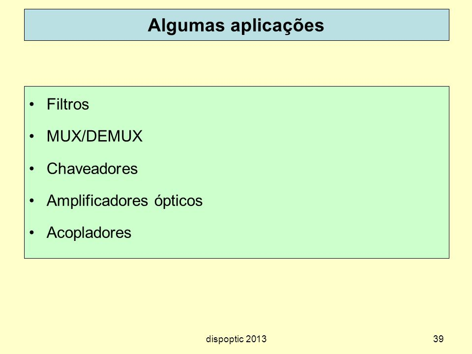 Algumas aplicações Filtros MUX/DEMUX Chaveadores