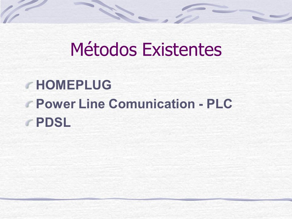 Métodos Existentes HOMEPLUG Power Line Comunication - PLC PDSL