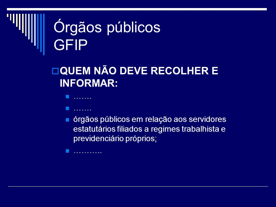 Órgãos públicos GFIP QUEM NÃO DEVE RECOLHER E INFORMAR: …….