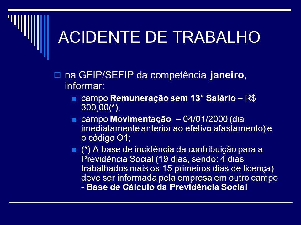 ACIDENTE DE TRABALHO na GFIP/SEFIP da competência janeiro, informar: