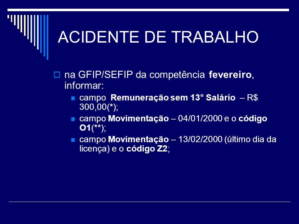 ACIDENTE DE TRABALHO na GFIP/SEFIP da competência fevereiro, informar: