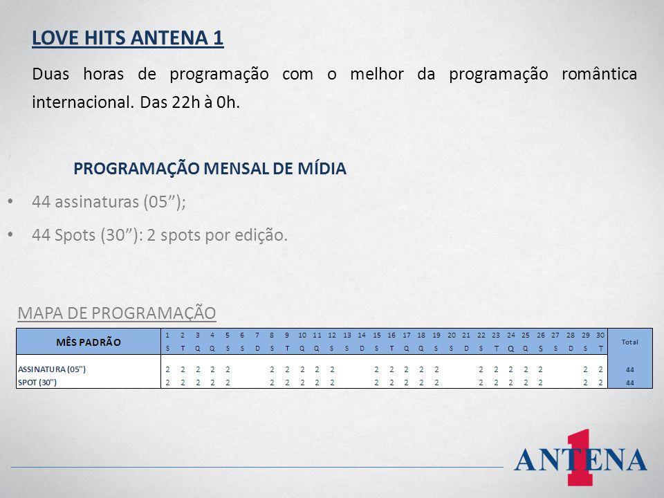 LOVE HITS ANTENA 1 Duas horas de programação com o melhor da programação romântica internacional. Das 22h à 0h.