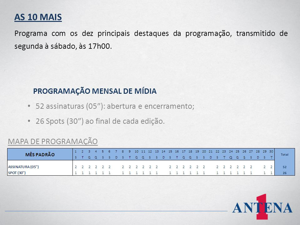 AS 10 MAIS Programa com os dez principais destaques da programação, transmitido de segunda à sábado, às 17h00.
