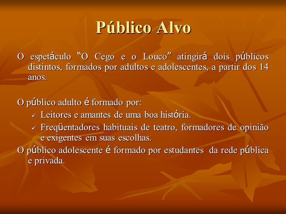 Público Alvo O espetáculo O Cego e o Louco atingirá dois públicos distintos, formados por adultos e adolescentes, a partir dos 14 anos.
