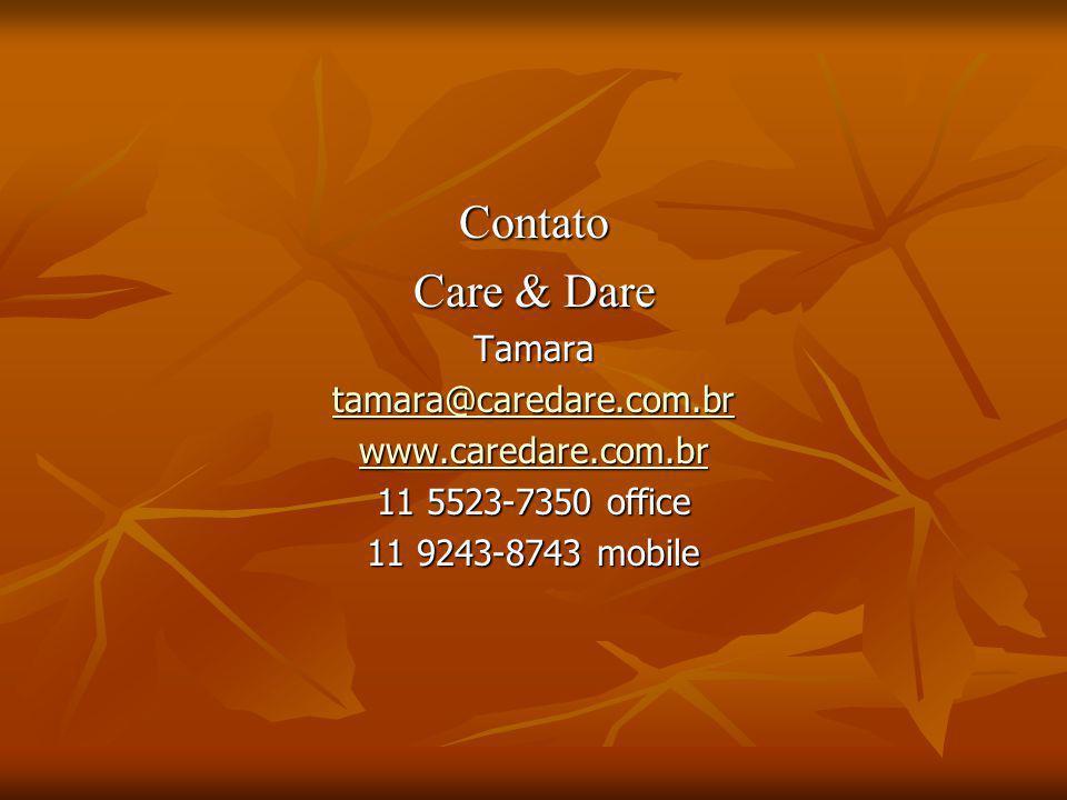 Contato Care & Dare Tamara tamara@caredare.com.br www.caredare.com.br