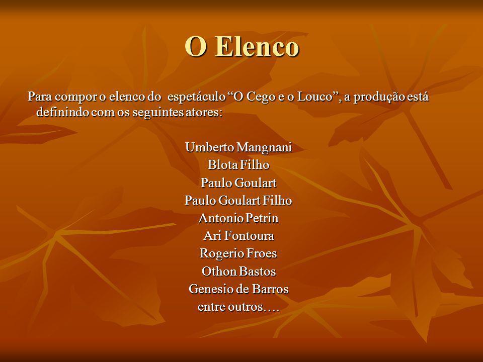 O Elenco Para compor o elenco do espetáculo O Cego e o Louco , a produção está definindo com os seguintes atores: