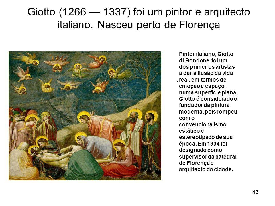 Giotto (1266 — 1337) foi um pintor e arquitecto italiano