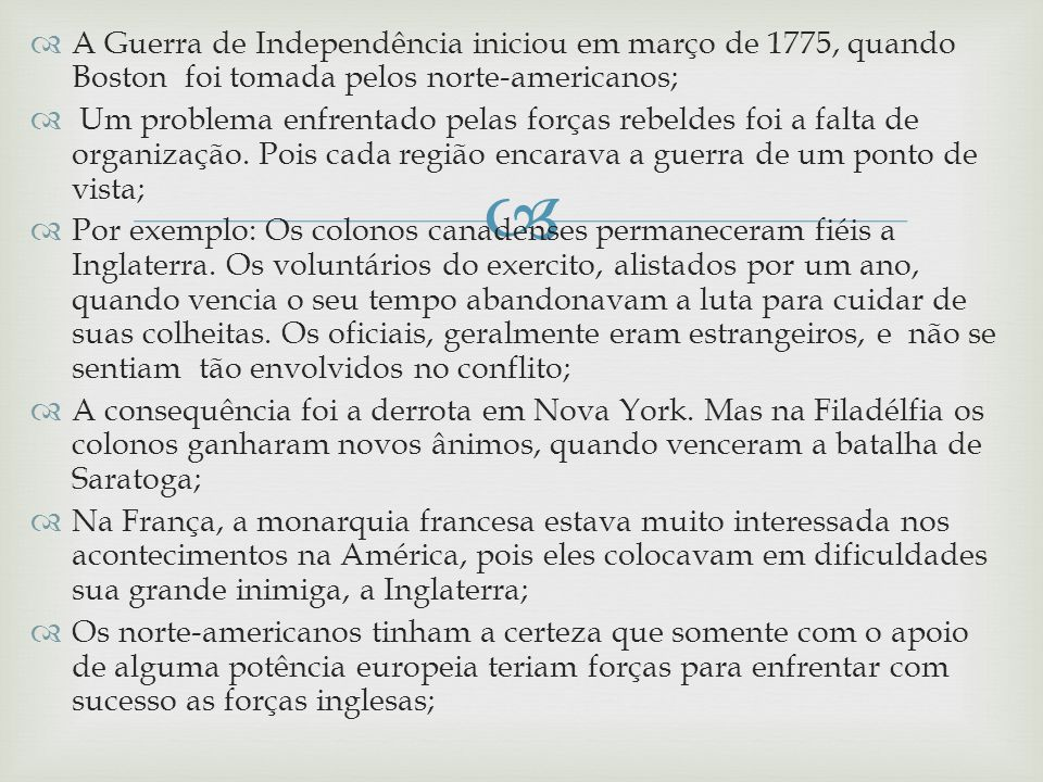 A Guerra de Independência iniciou em março de 1775, quando Boston foi tomada pelos norte-americanos;