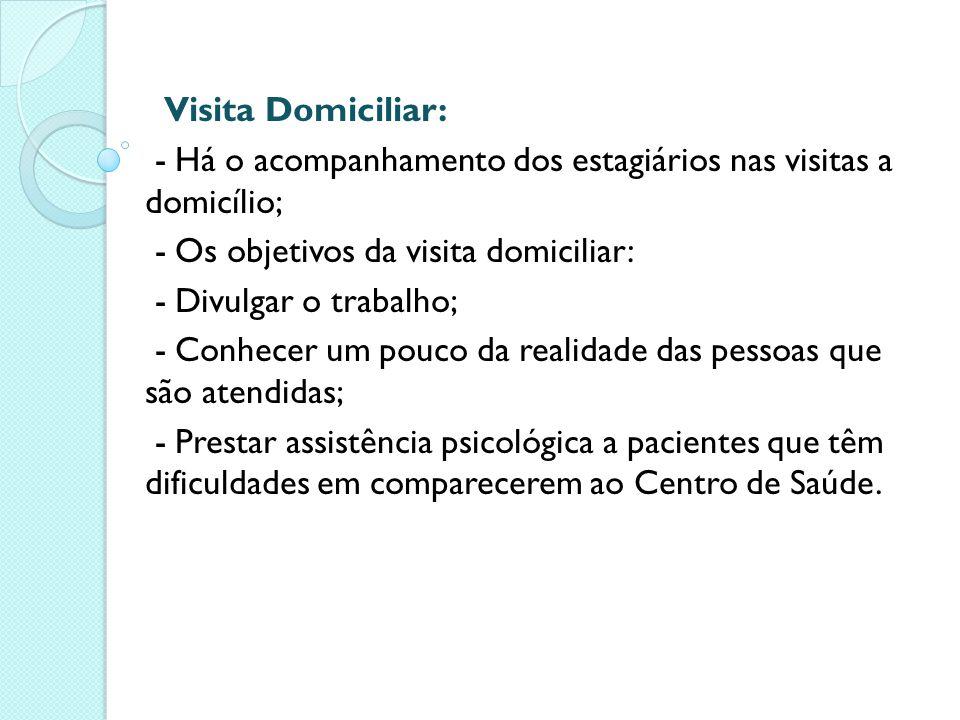 Visita Domiciliar: - Há o acompanhamento dos estagiários nas visitas a domicílio; - Os objetivos da visita domiciliar: