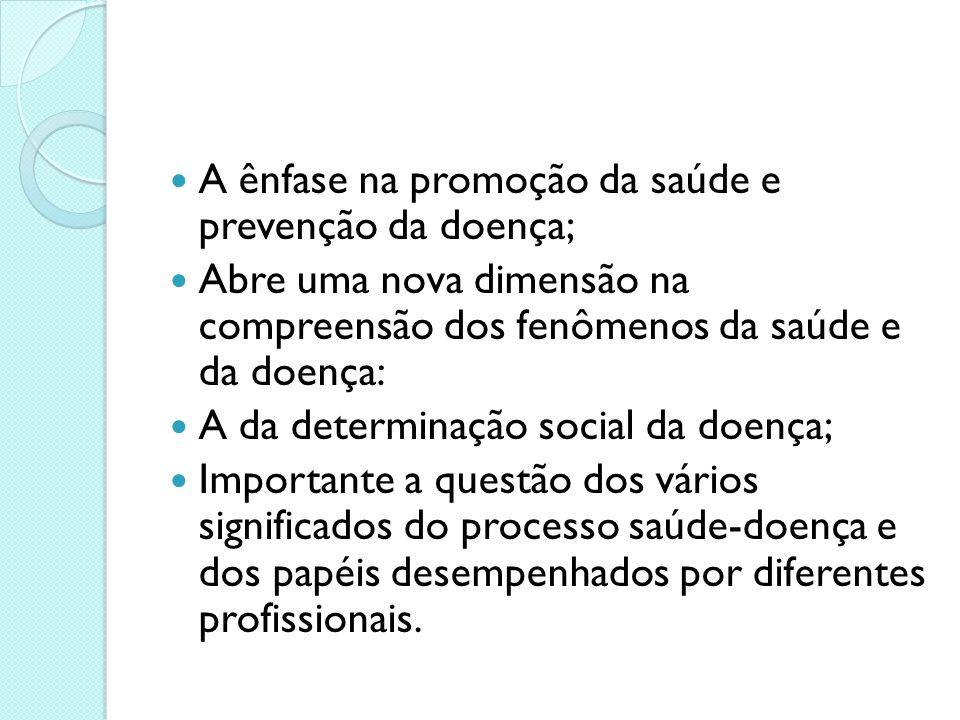 A ênfase na promoção da saúde e prevenção da doença;