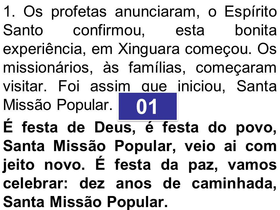 1. Os profetas anunciaram, o Espírito Santo confirmou, esta bonita experiência, em Xinguara começou. Os missionários, às famílias, começaram visitar. Foi assim que iniciou, Santa Missão Popular.