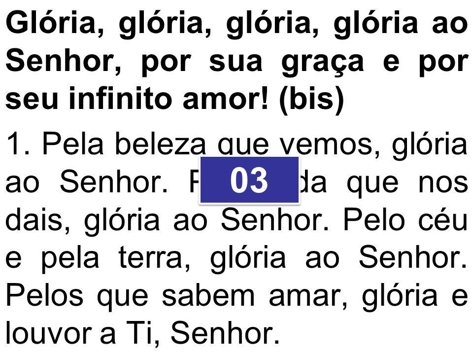 Glória, glória, glória, glória ao Senhor, por sua graça e por seu infinito amor! (bis)