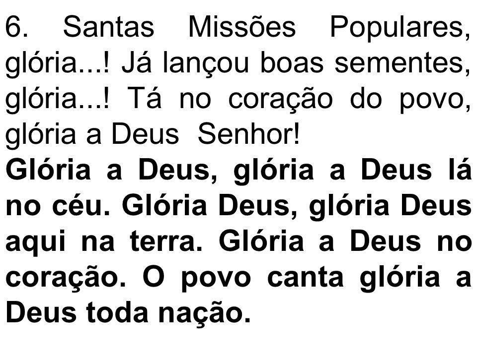6. Santas Missões Populares, glória. Já lançou boas sementes, glória