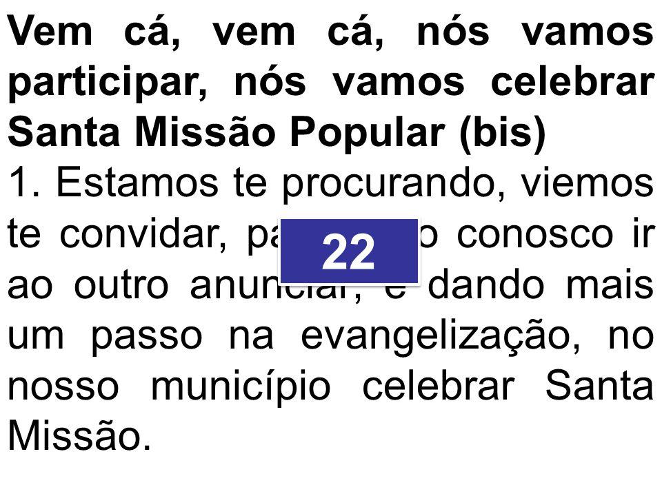 Vem cá, vem cá, nós vamos participar, nós vamos celebrar Santa Missão Popular (bis)