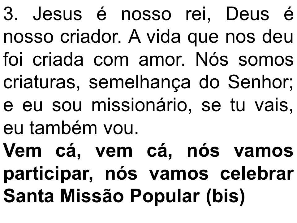 3. Jesus é nosso rei, Deus é nosso criador