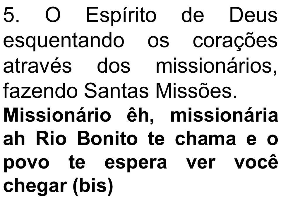 5. O Espírito de Deus esquentando os corações através dos missionários, fazendo Santas Missões.