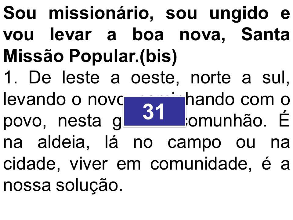 Sou missionário, sou ungido e vou levar a boa nova, Santa Missão Popular.(bis)