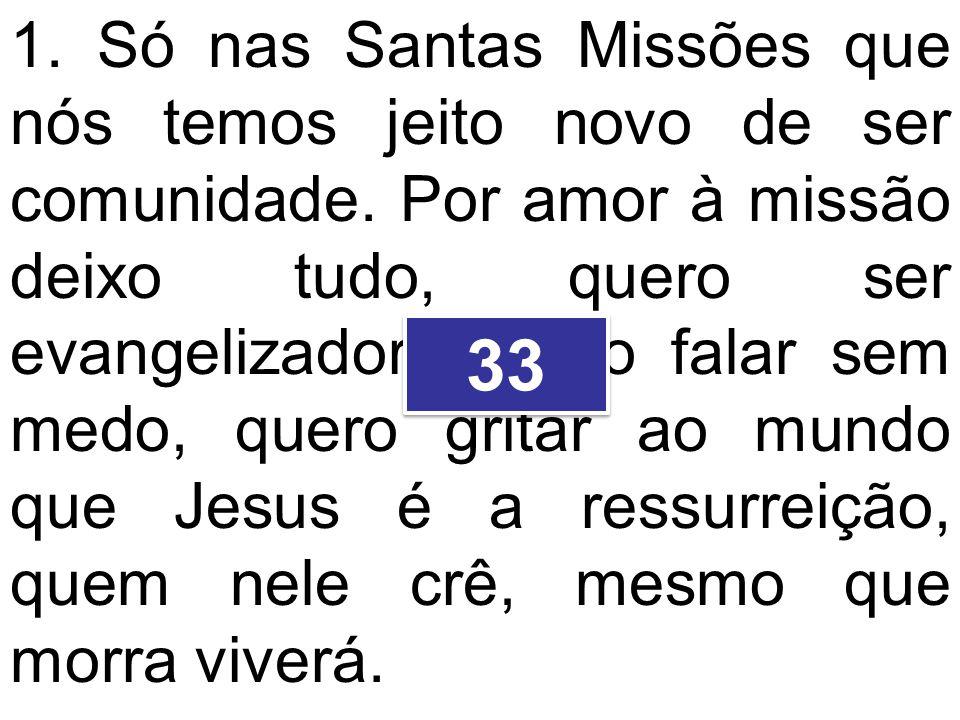 1. Só nas Santas Missões que nós temos jeito novo de ser comunidade