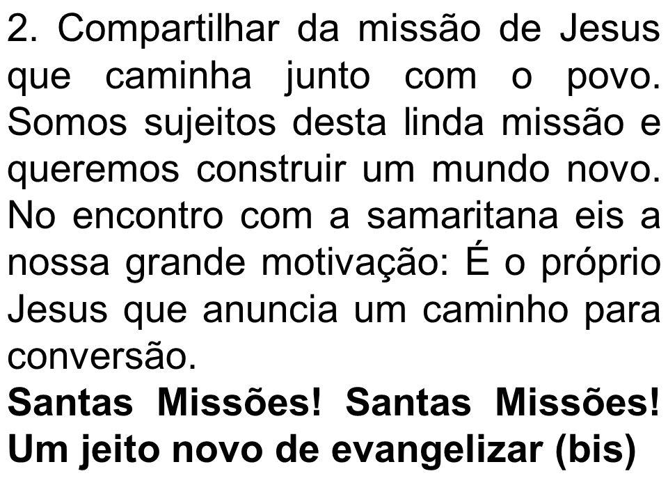2. Compartilhar da missão de Jesus que caminha junto com o povo