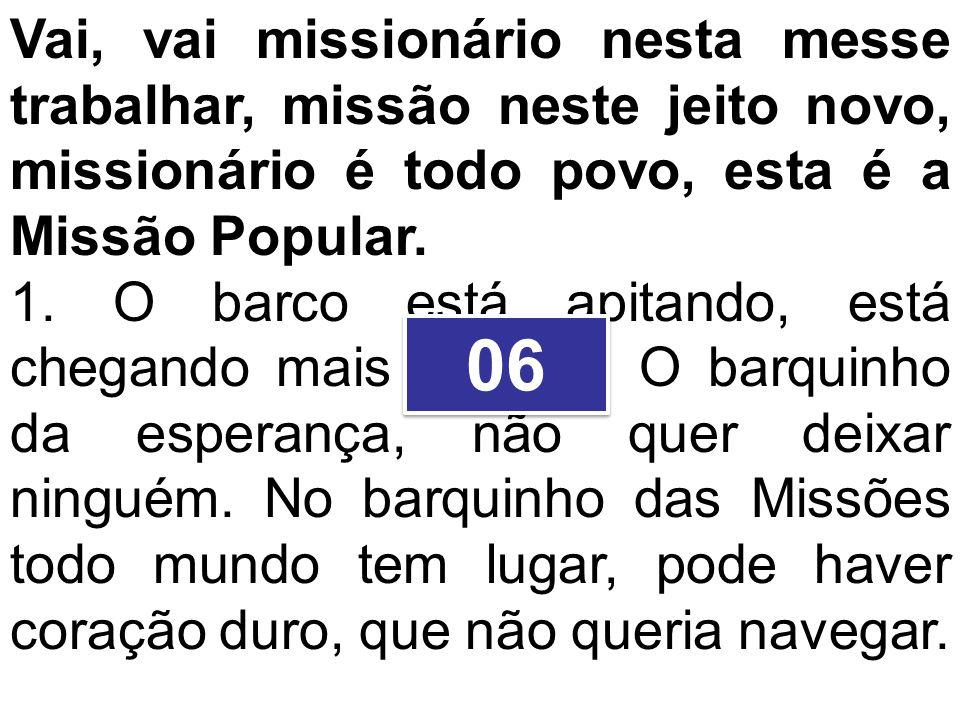 Vai, vai missionário nesta messe trabalhar, missão neste jeito novo, missionário é todo povo, esta é a Missão Popular.
