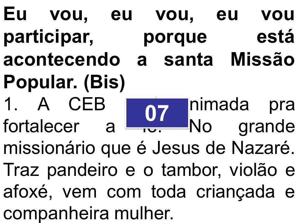 Eu vou, eu vou, eu vou participar, porque está acontecendo a santa Missão Popular. (Bis)