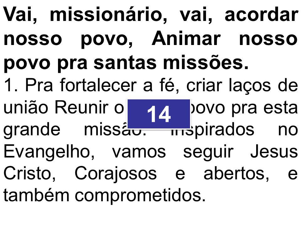 Vai, missionário, vai, acordar nosso povo, Animar nosso povo pra santas missões.